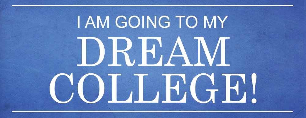 I am going to my dream college